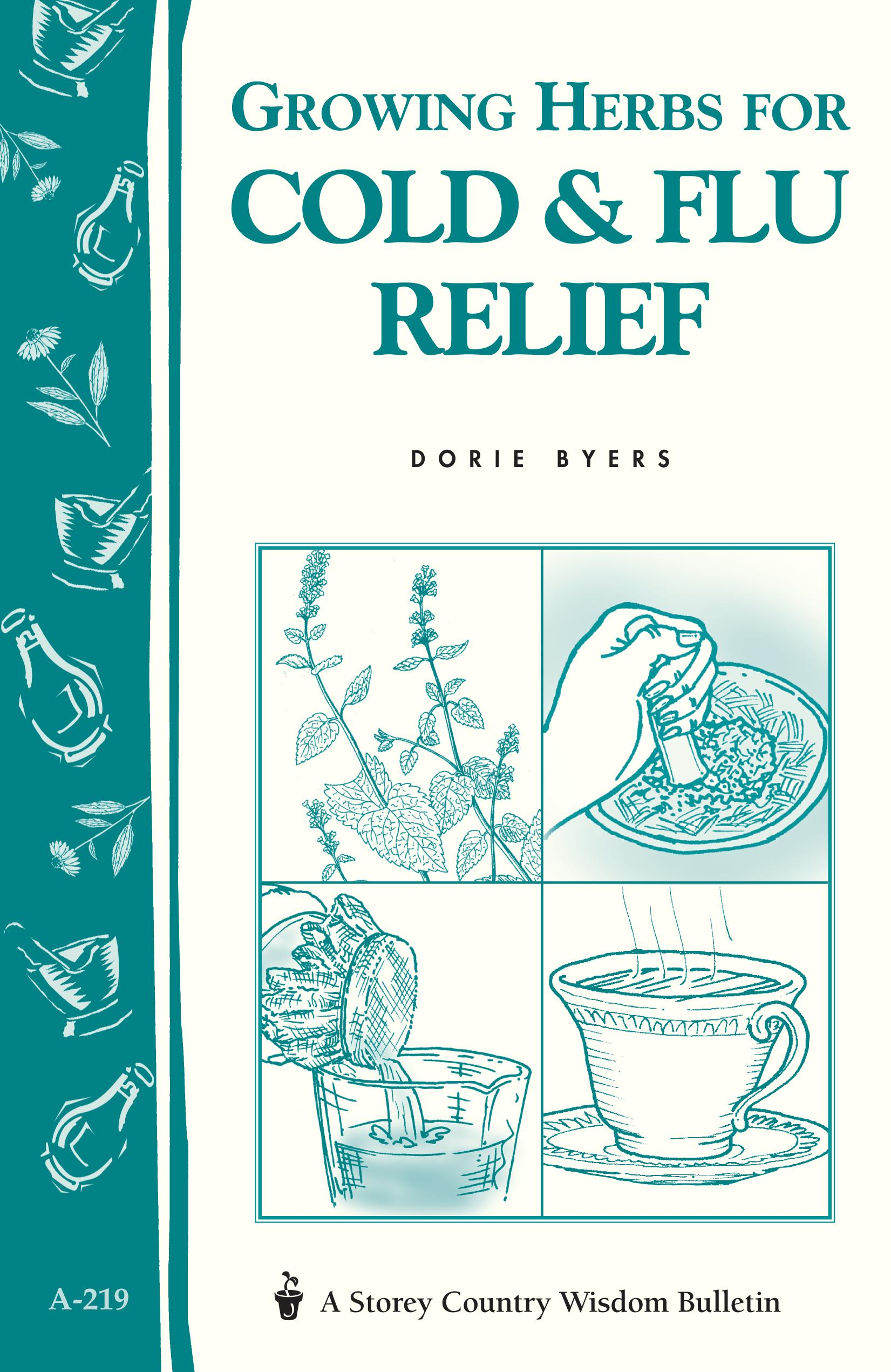 Growing Herbs for Cold & Flu Relief: Storey's Country Wisdom Bulletin A-219 EB9781603423410