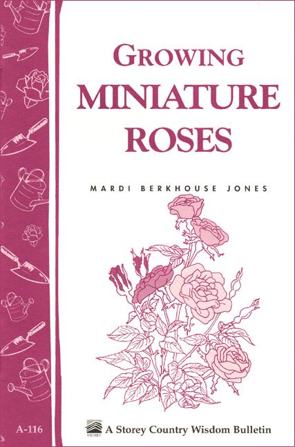 Growing Miniature Roses: Storey's Country Wisdom Bulletin A-116 EB9781603422642