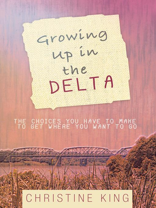 Growing Up in the Delta: The Choices You Have to Make to Get Where You Want to Go EB9781426947995