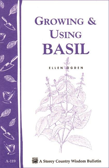 Growing & Using Basil: Storey's Country Wisdom Bulletin A-119 EB9781603422659