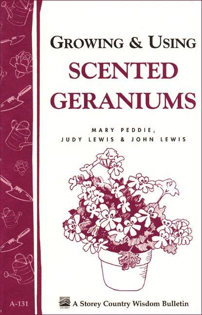 Growing & Using Scented Geraniums: Storey's Country Wisdom Bulletin A-131 EB9781603425186