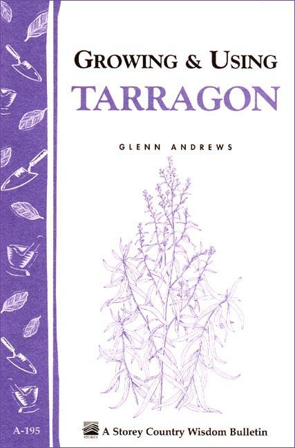 Growing & Using Tarragon: Storey's Country Wisdom Bulletin A-195 EB9781603423229