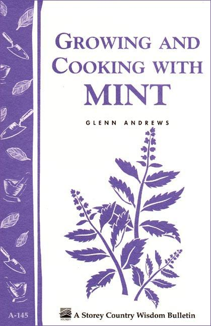 Growing and Cooking with Mint: Storey's Country Wisdom Bulletin A-145 EB9781603426091