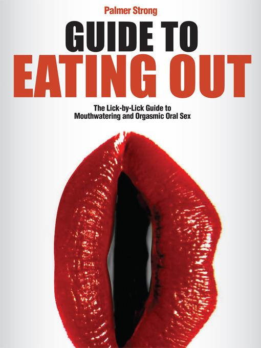 Guide to Eating Out - The Lick-by-Lick Guide to Mouthwatering and Orgasmic Oral Sex EB9781608421206