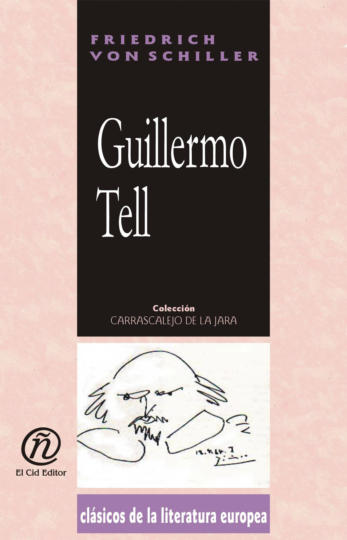 Guillermo Tell: Colecci?n de Cl?sicos de la Literatura Europea
