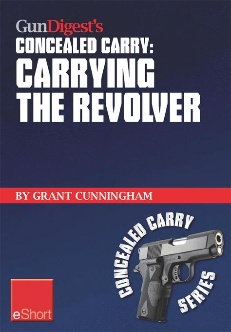 Gun Digest's Carrying the Revolver Concealed Carry eShort: Advice & suggestions on the best CCW holsters for your concealed carry revolver. Concealmen EB9781440234040