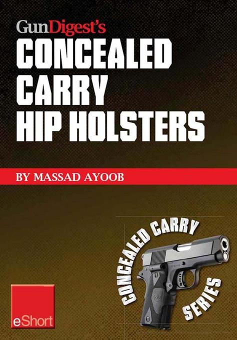 Gun Digest's Concealed Carry Hip Holsters eShort: Choose the best concealed carry holster for your hip, without slip. EB9781440234156
