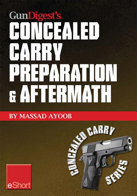 Gun Digest's Concealed Carry Preparation & Aftermath eShort: What happens after self-defense gun use? Let Massad Ayoob get you prepared now. EB9781440234101