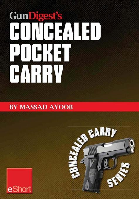 Gun Digest's Concealed Pocket Carry eShort: In all kinds of weather & pocket holsters are the ultimate in concealment holsters EB9781440234187