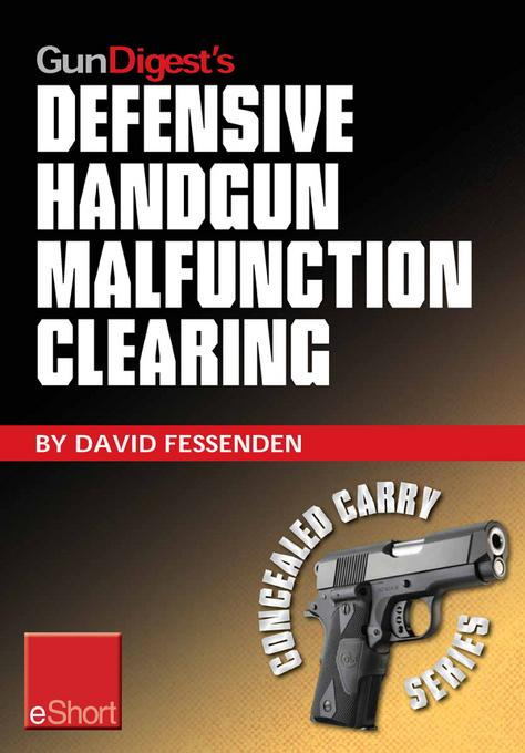 Gun Digest's Defensive Handgun Malfunction Clearing eShort: Learn the three main types of handgun malfunction and how to clear them. EB9781440234491