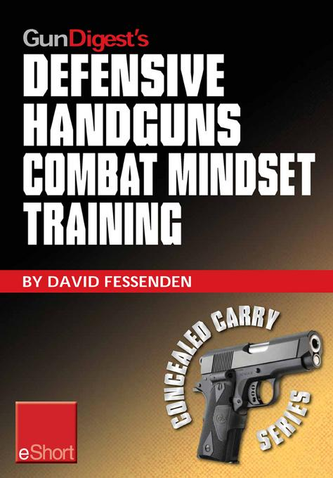 Gun Digest's Defensive Handguns Combat Mindset Training eShort: Col. Jeff Cooper demos essential defensive handgun shooting tips & techniques. Learn p EB9781440234378