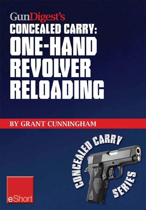 Gun Digest's One-Hand Revolver Reloading Concealed Carry eShort: One-hand revolver reloading is a critical self-defense technique. EB9781440233999