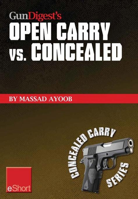 Gun Digest's Open Carry vs. Concealed eShort: Open carry is a complicated issue. Get familiar with the laws, states & handguns involved in the world o EB9781440234248