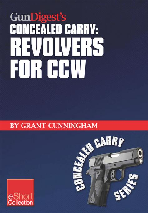 Gun Digest's Revolvers for CCW Concealed Carry Collection eShort: A look at concealed carry revolvers vs. semi-autos. Great concealed carry revolver c EB9781440234033