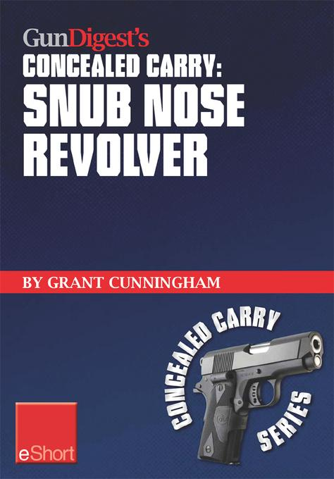 Gun Digest's Snub Nose Revolver Concealed Carry eShort: Snub nose revolver tips for accuracy & concealed carry. Learn how to shoot a snub nose pistol EB9781440234057