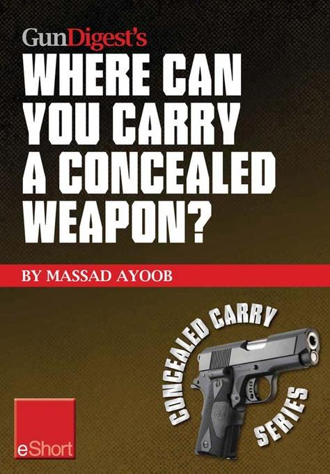 Gun Digest's Where Can You Carry a Concealed Weapon? eShort: Learn where you can and can't carry a handgun. EB9781440234095