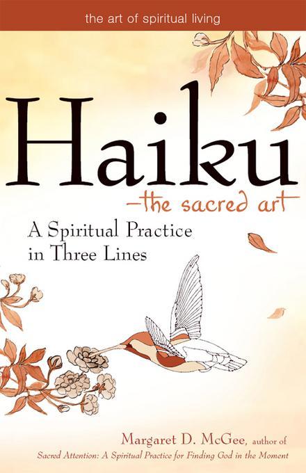 Haiku--The Sacred Art: A Spiritual Practice in Three Lines