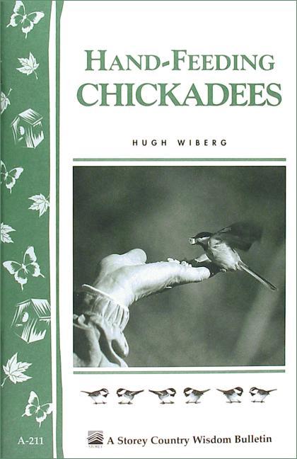 Hand-Feeding Chickadees: Storey's Country Wisdom Bulletin A-211 EB9781603426220