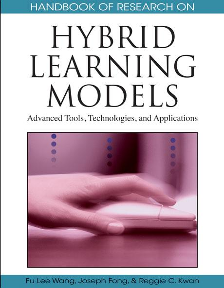 Handbook of Research on Hybrid Learning Models: Advanced Tools, Technologies, and Applications EB9781605663814