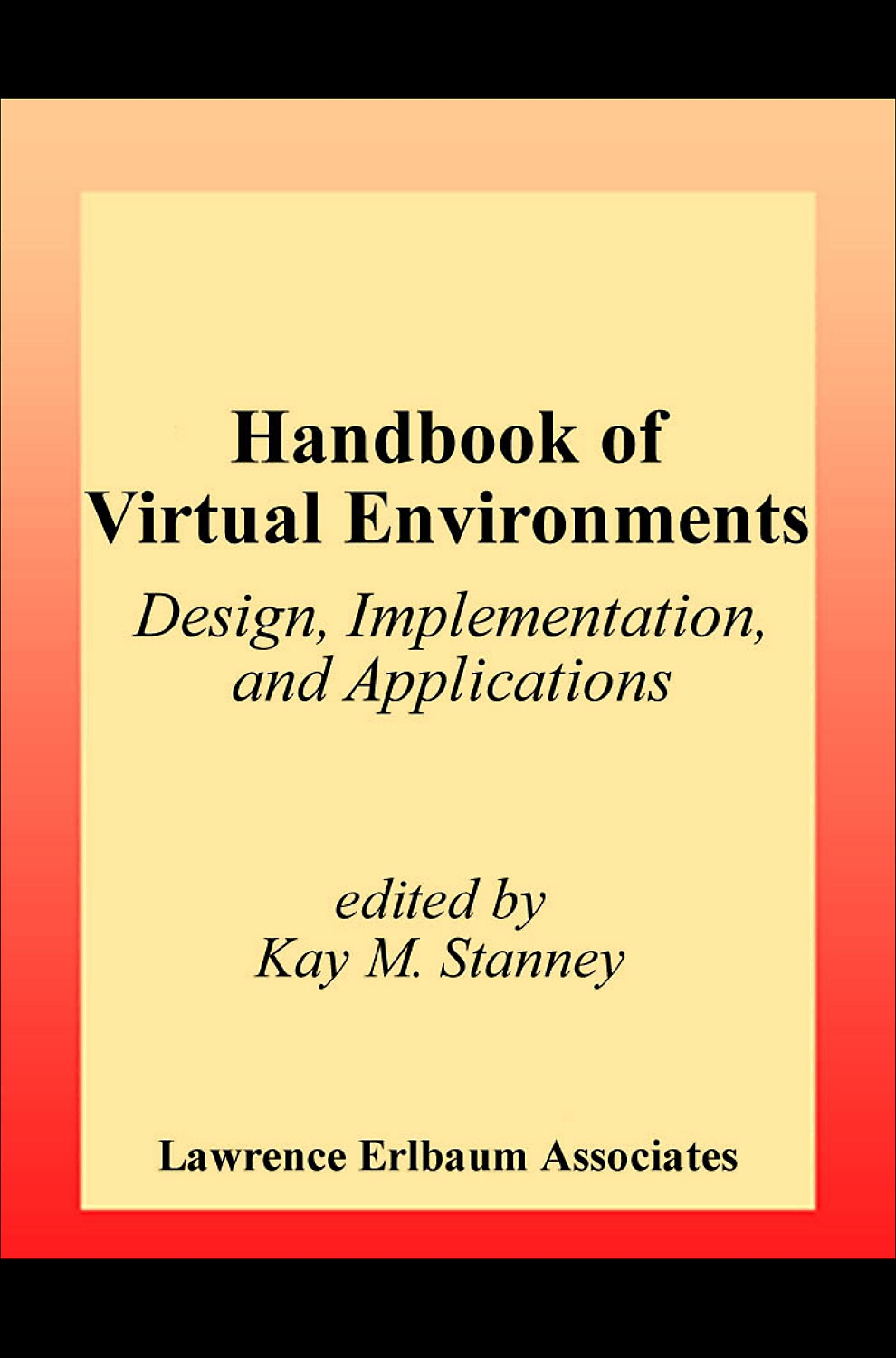 Handbook of Virtual Environments: Design, Implementation, and Applications EB9781410602343