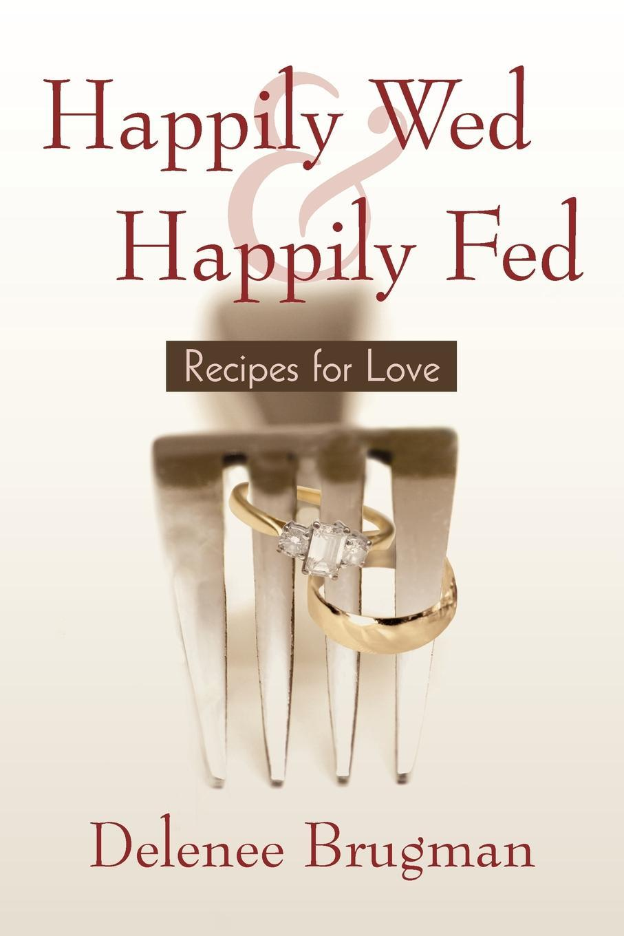 Happily Wed and Happily Fed: Recipes for Love EB9781440165016