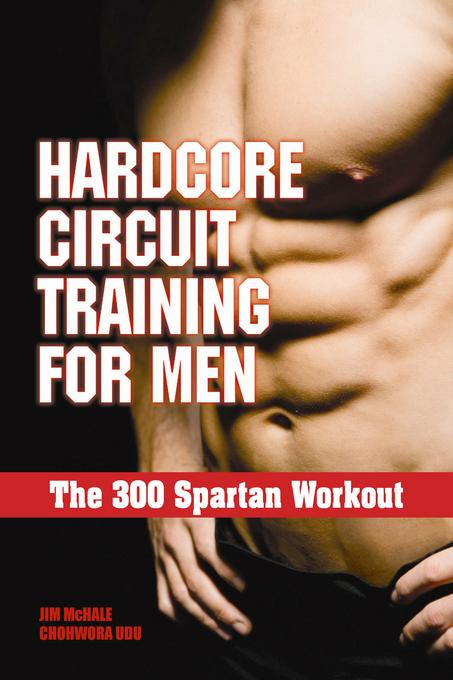 Hardcore Circuit Training for Men: The 300 Spartan Workout EB9781936910298