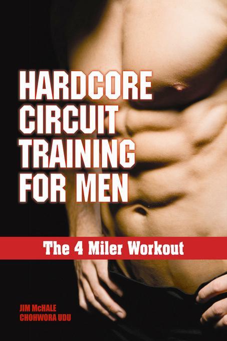 Hardcore Circuit Training for Men: The 4 Miler Workout EB9781936910311