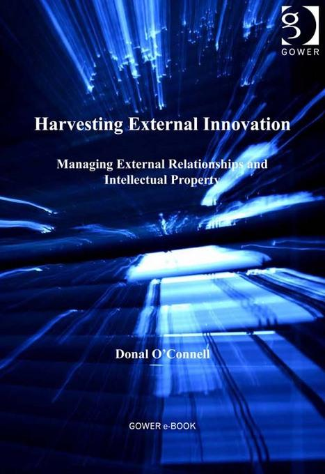 Harvesting External Innovation: Managing External Relationships and Intellectual Property EB9781409418344