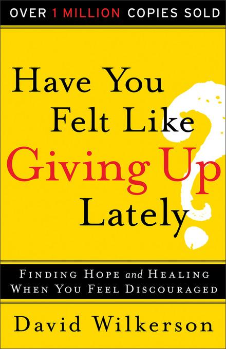 Have You Felt Like Giving Up Lately?: Finding Hope and Healing When You Feel Discouraged EB9781441240491