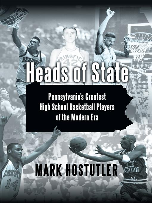 Heads of State: Pennsylvania's Greatest High School Basketball Players of the Modern Era EB9781450267090