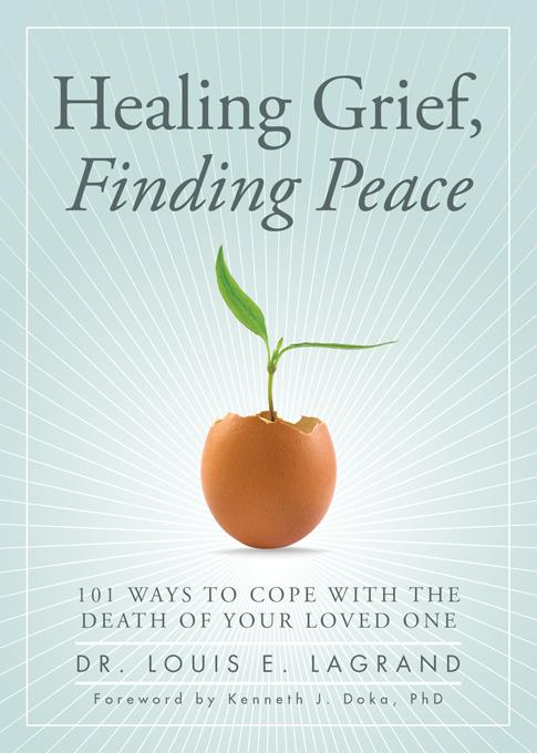 Healing Grief, Finding Peace: 101 Ways to Cope with the Death of Your Loved One EB9781402260407