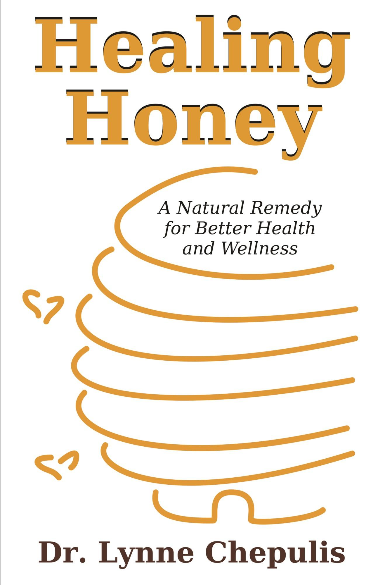 Healing Honey: A Natural Remedy for Better Health and Wellness EB9781599424866