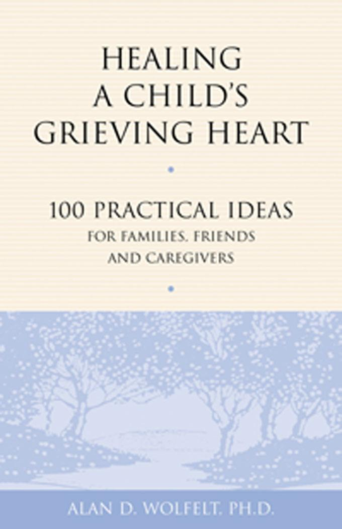 Healing a Child's Grieving Heart: 100 Practical Ideas for Families, Friends and Caregivers EB9781617220425