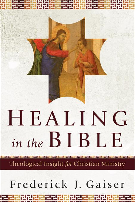 Healing in the Bible: Theological Insight for Christian Ministry EB9781441213709