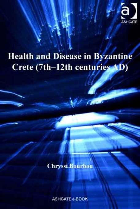 Health and Disease in Byzantine Crete (7th-12th centuries AD) EB9781409417569