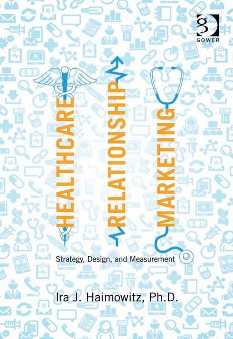 Healthcare Relationship Marketing: Strategy, Design and Measurement EB9781409459033