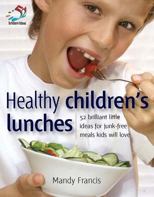 Healthy children's lunches: 52 brilliant little ideas for junk-free meals kids will love EB9781908189448