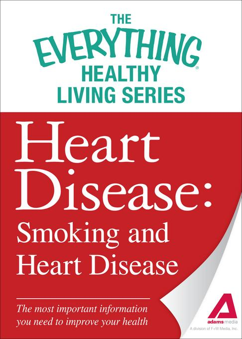 Heart Disease: Smoking and Heart Disease: The most important information you need to improve your health EB9781440548079