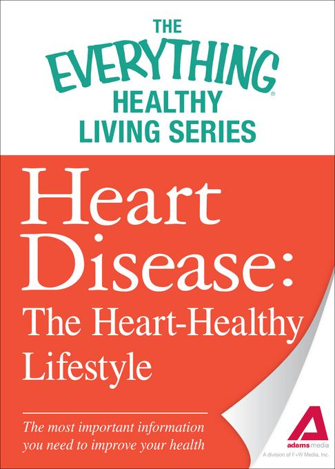 Heart Disease: The Heart-Healthy Lifestyle: The most important information you need to improve your health EB9781440548093