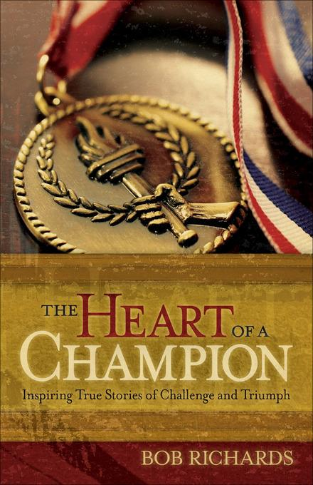 Heart of a Champion, The: Inspiring True Stories of Challenge and Triumph EB9781441204530