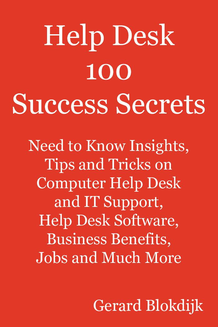 Help Desk 100 Success Secrets: Need to Know Insights, Tips and Tricks on Computer Help Desk and IT Support, Help Desk Software, Business Benefits, Job EB9781921644566