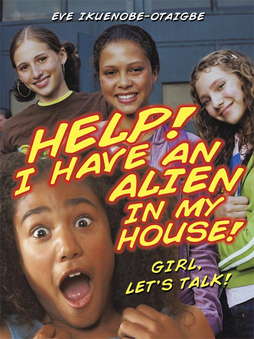 Help! I Have an Alien in My House!: Girl, Let's Talk! EB9781450265171