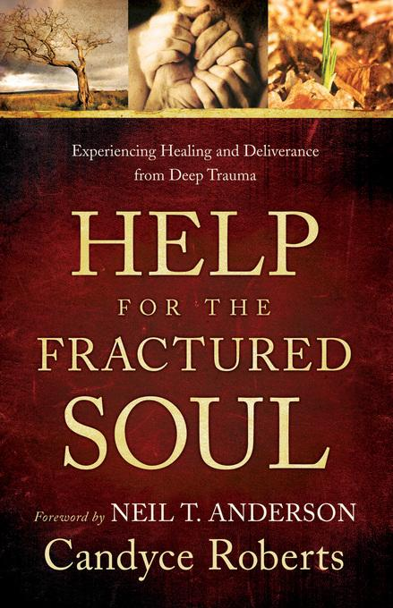 Help for the Fractured Soul: Experiencing Healing and Deliverance from Deep Trauma EB9781441260000