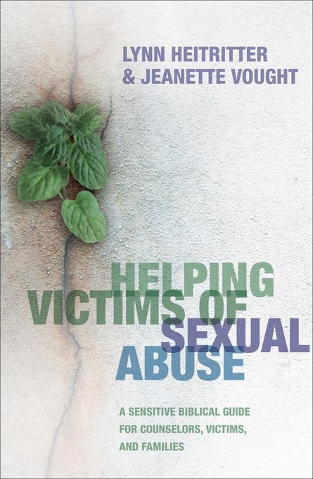 Helping Victims of Sexual Abuse: A Sensitive Biblical Guide for Counselors, Victims, and Families EB9781441203380
