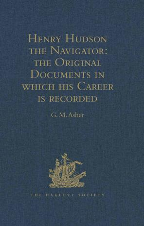 Henry Hudson the Navigator: The Original Documents in which his Career is Recorded