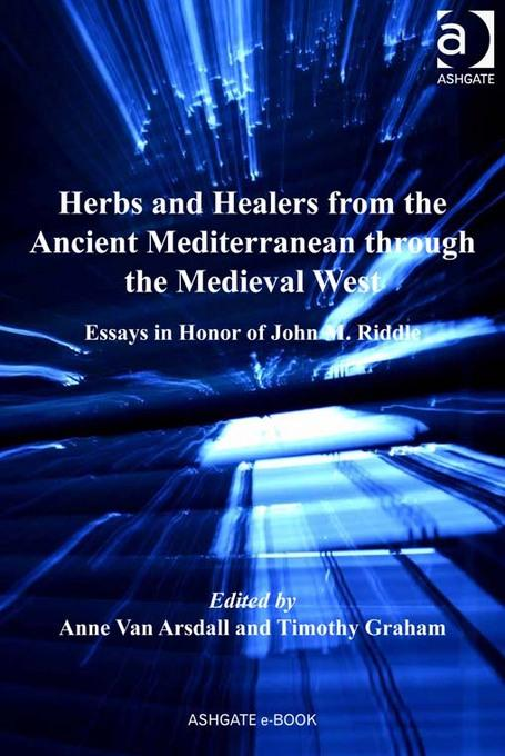 Herbs and Healers from the Ancient Mediterranean through the Medieval West: Essays in Honor of John M. Riddle EB9781409447238
