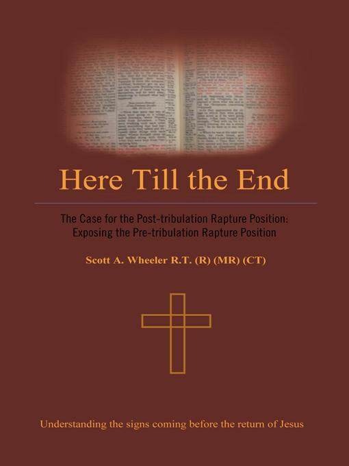 Here till the End: The Case for the Post-tribulation Rapture Position: Exposing the Pre-tribulation Rapture Position EB9781426997501