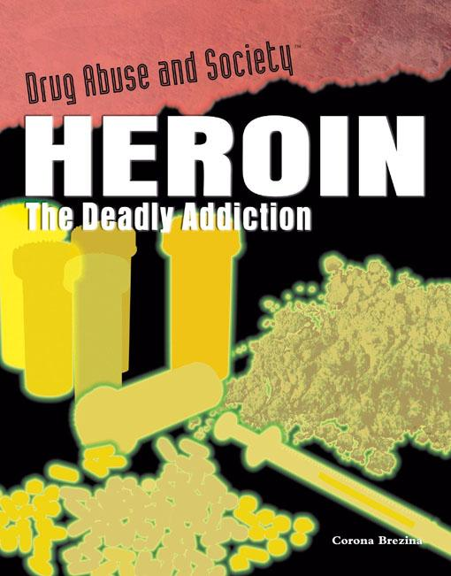 Heroin: The Deadly Addiction EB9781435856707
