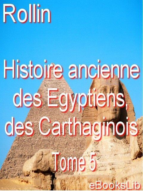 Histoire ancienne des Egyptiens, des Carthaginois. T. 5 EB9781412131094