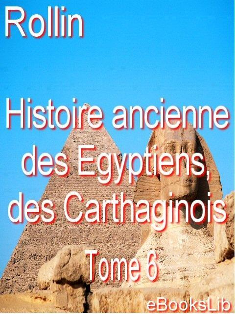Histoire ancienne des Egyptiens, des Carthaginois. T. 6 EB9781412131124